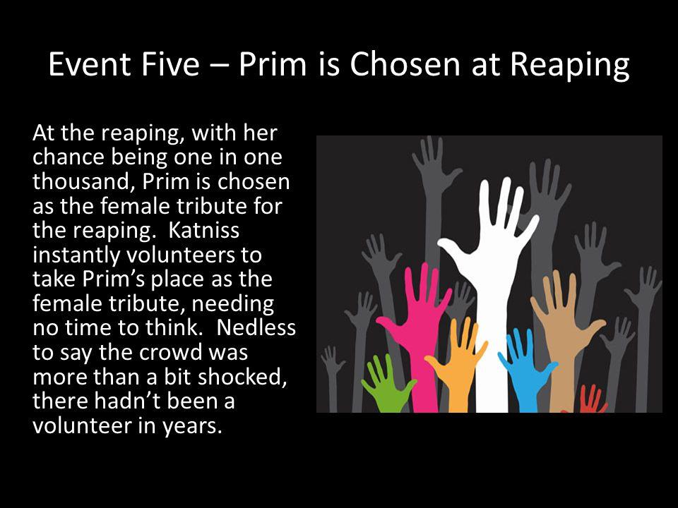 Event Six – Peeta is Chosen To Katniss' surprise, Peeta is chosen as the male tribute.