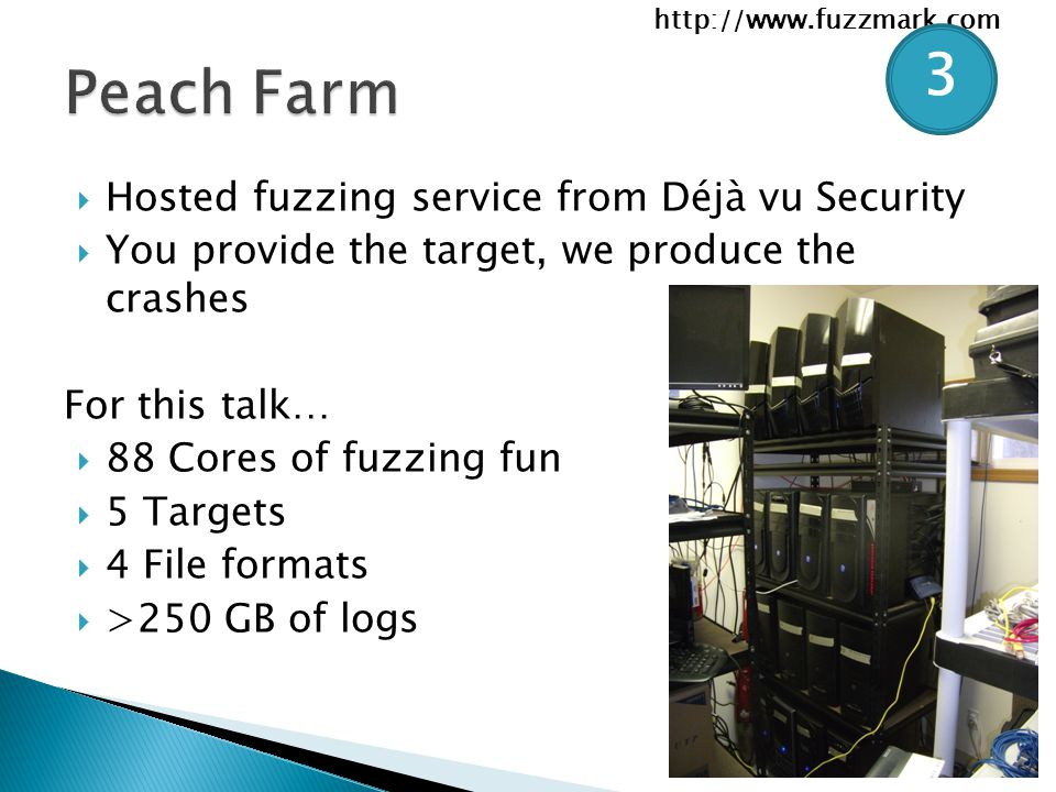 http://www.fuzzmark.com  Hosted fuzzing service from Déjà vu Security  You provide the target, we produce the crashes For this talk…  88 Cores of fuzzing fun  5 Targets  4 File formats  >250 GB of logs 3