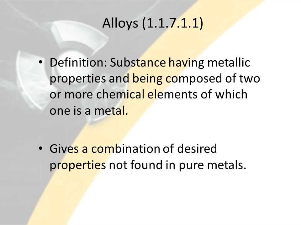 Alloys Metals cannot spontaneously combine with each other Mixing is done by combining in a molten state Two ways of combining – Solid solution – Mixture