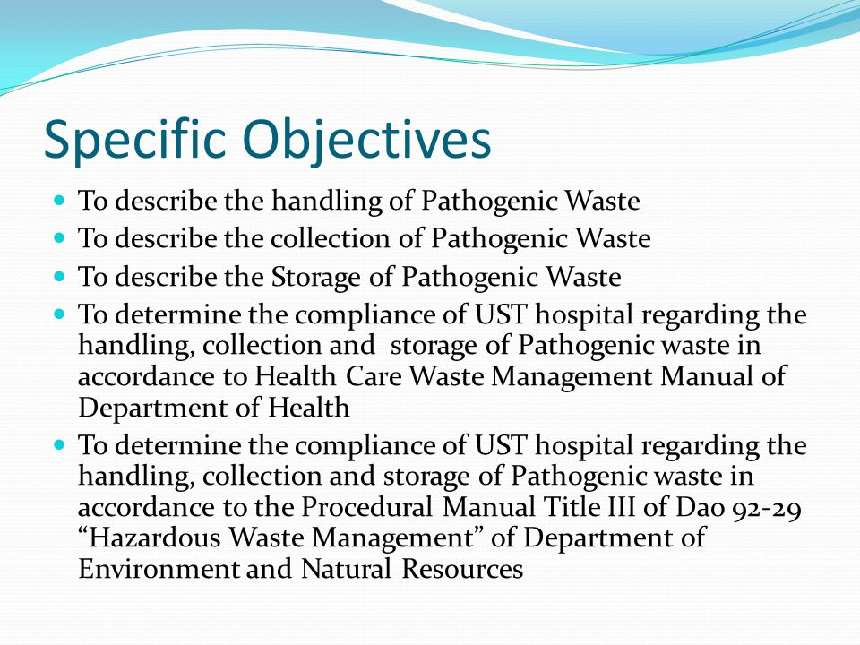 Definition of Terms Pathogenic waste: A subset of health care waste which includes both Pathological and Infectious waste as defined by the Hazardous Waste manual of the DENR Infectious waste contains pathogens in sufficient quantity to cause disease in susceptible hosts Pathological waste consists of tissues, organs, body parts, human fetus, animal carcasses, blood and other body fluids