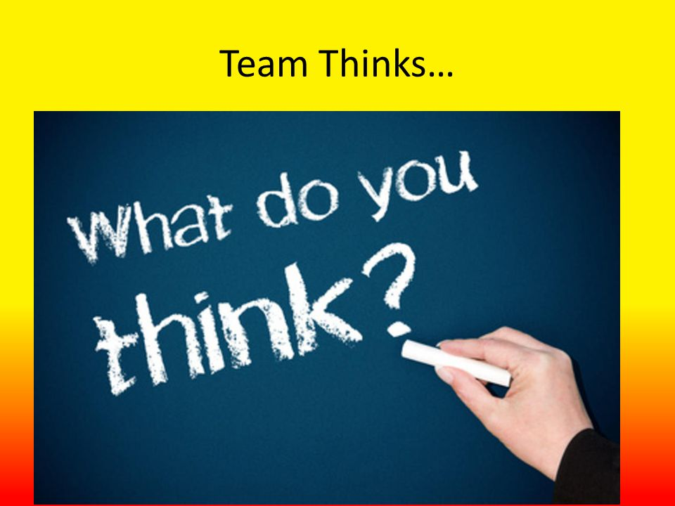 Team Thinks…