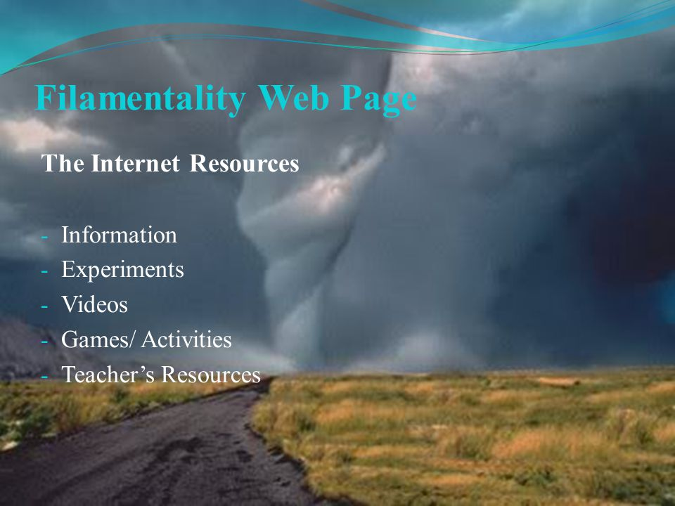 Filamentality Web Page The Internet Resources - Information - Experiments - Videos - Games/ Activities - Teacher's Resources