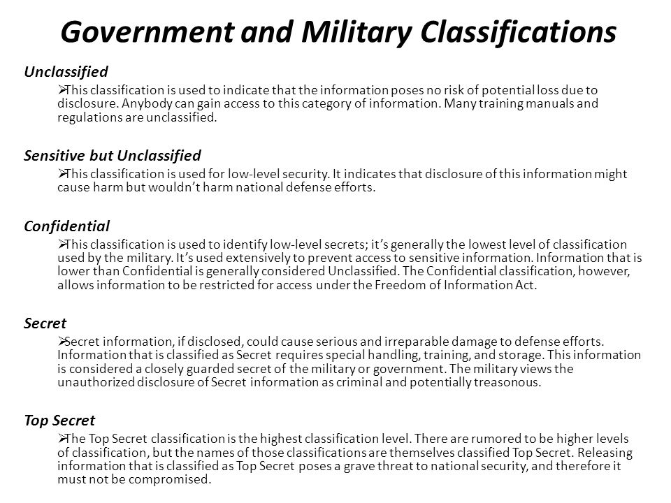 Government and Military Classifications Unclassified  This classification is used to indicate that the information poses no risk of potential loss due to disclosure.