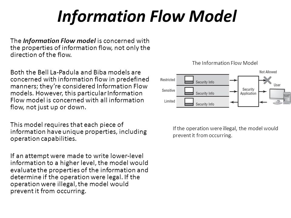 Information Flow Model The Information Flow model is concerned with the properties of information flow, not only the direction of the flow.