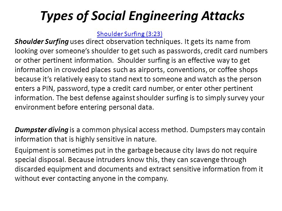 Types of Social Engineering Attacks Shoulder Surfing uses direct observation techniques.