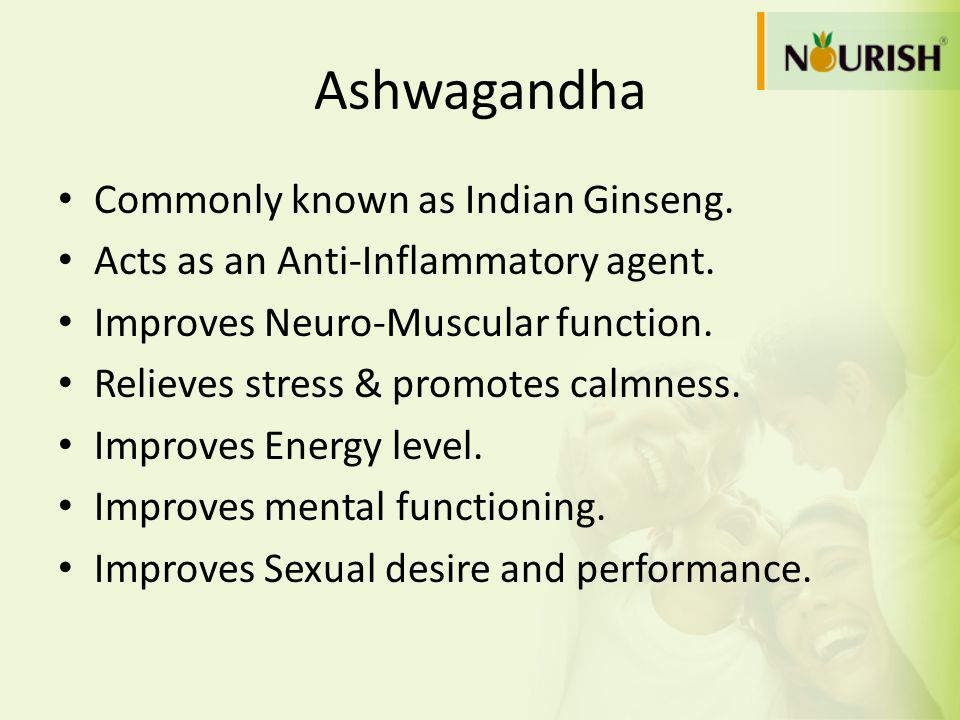 Ashwagandha Commonly known as Indian Ginseng. Acts as an Anti-Inflammatory agent. Improves Neuro-Muscular function. Relieves stress & promotes calmnes