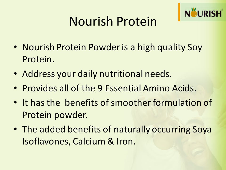 Nourish Protein Nourish Protein Powder is a high quality Soy Protein. Address your daily nutritional needs. Provides all of the 9 Essential Amino Acid