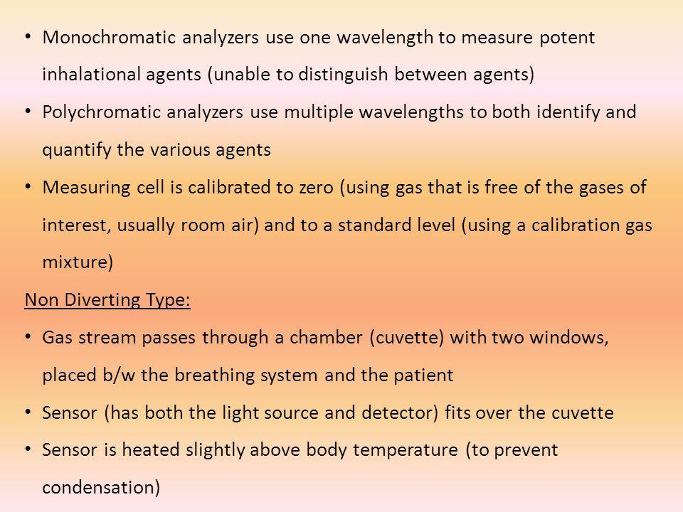 Monochromatic analyzers use one wavelength to measure potent inhalational agents (unable to distinguish between agents) Polychromatic analyzers use mu