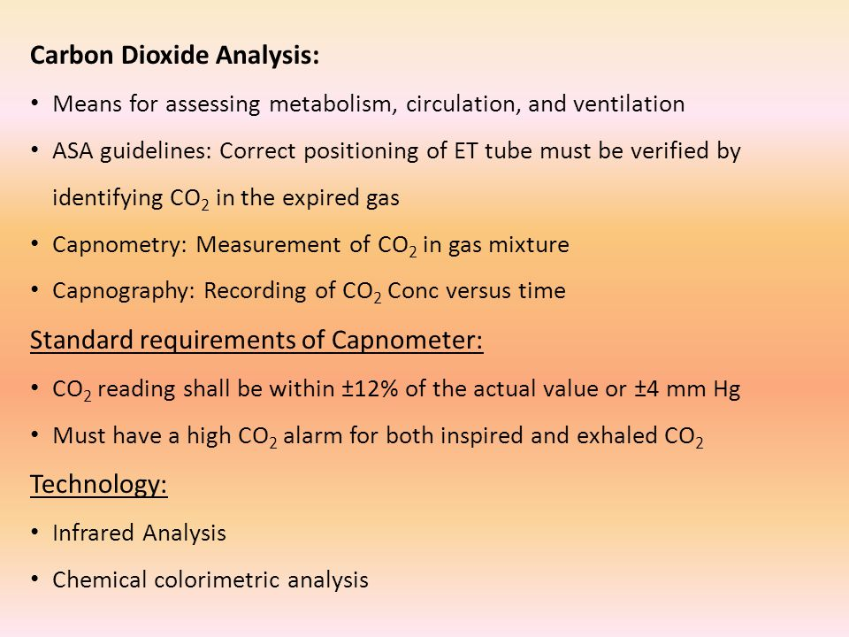Carbon Dioxide Analysis: Means for assessing metabolism, circulation, and ventilation ASA guidelines: Correct positioning of ET tube must be verified