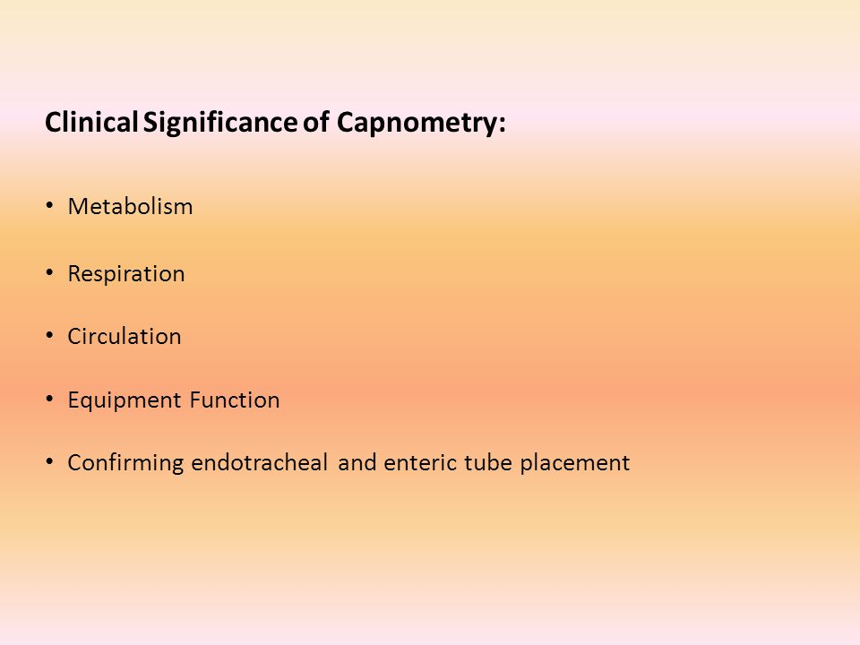 Clinical Significance of Capnometry: Metabolism Respiration Circulation Equipment Function Confirming endotracheal and enteric tube placement