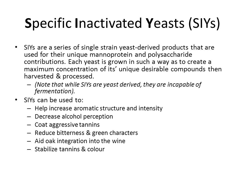 Specific Inactivated Yeasts (SIYs) SIYs are a series of single strain yeast-derived products that are used for their unique mannoprotein and polysacch
