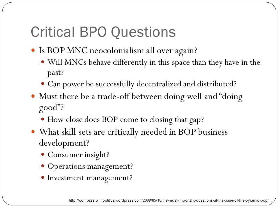 Critical BPO Questions Is BOP MNC neocolonialism all over again.