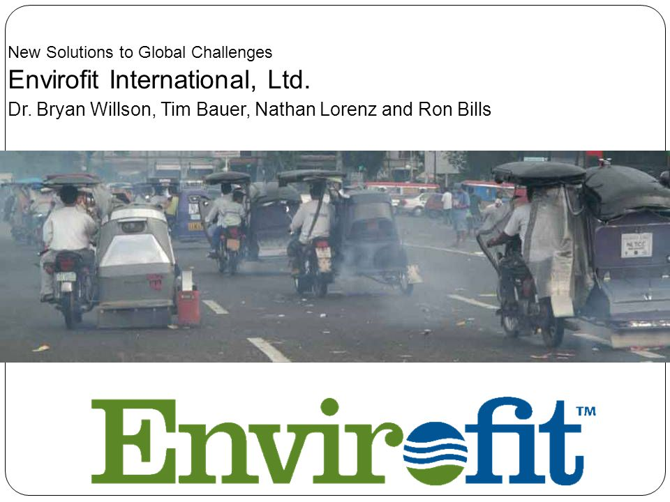 New Solutions to Global Challenges Envirofit International, Ltd.