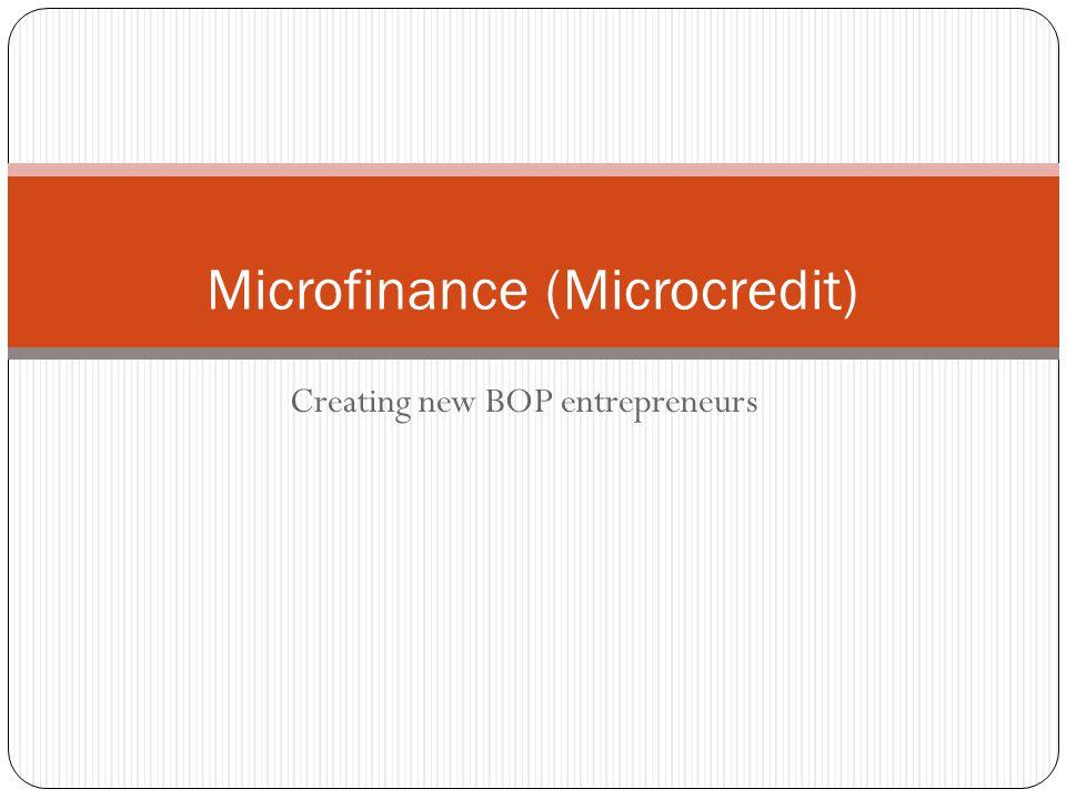 Creating new BOP entrepreneurs Microfinance (Microcredit)