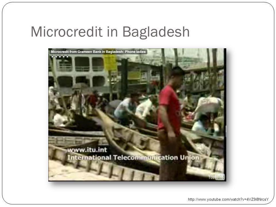 Microcredit in Bagladesh http://www.youtube.com/watch v=4VZ9i8NrcsY