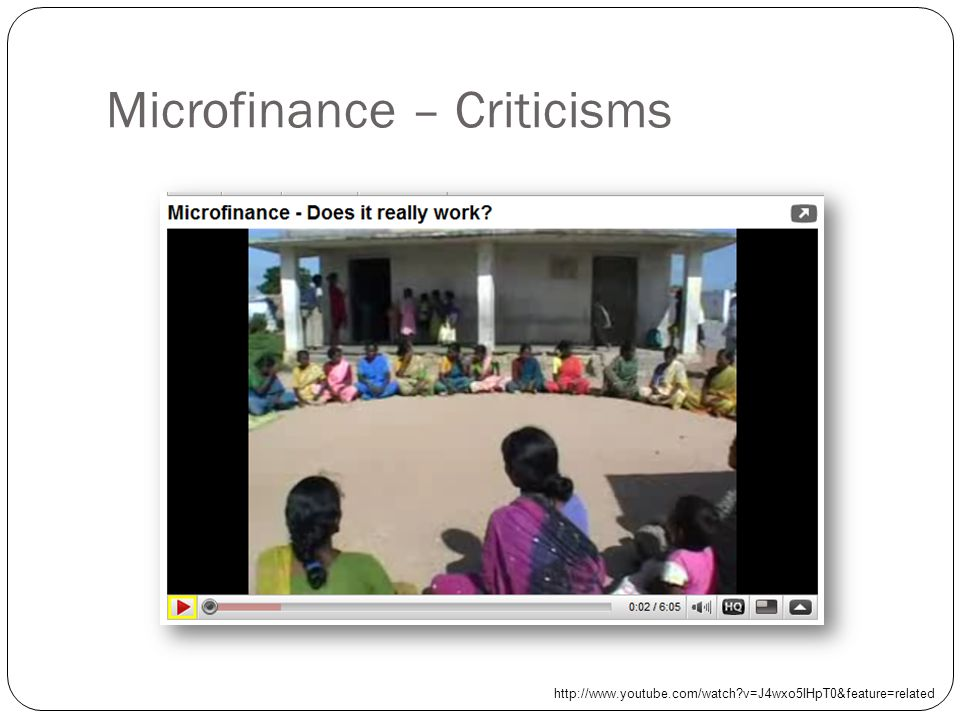 Microfinance – Criticisms http://www.youtube.com/watch?v=J4wxo5IHpT0&feature=related