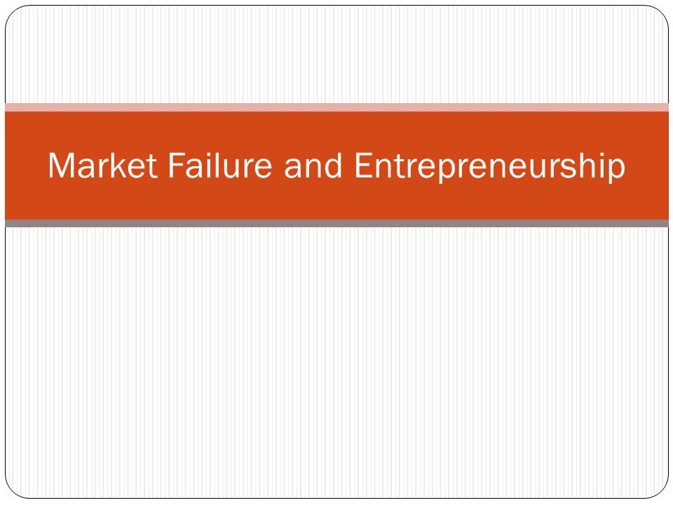 Market Failure and Entrepreneurship