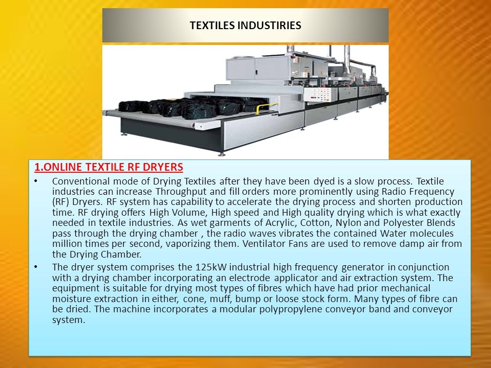 TEXTILES INDUSTIRIES 1.ONLINE TEXTILE RF DRYERS Conventional mode of Drying Textiles after they have been dyed is a slow process.