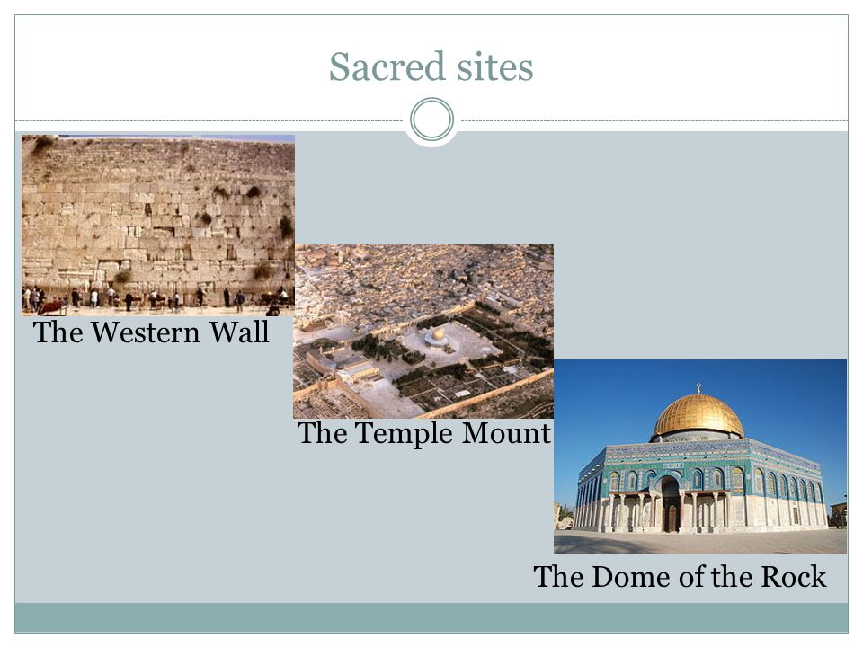 Sacred sites The Western Wall The Temple Mount The Dome of the Rock