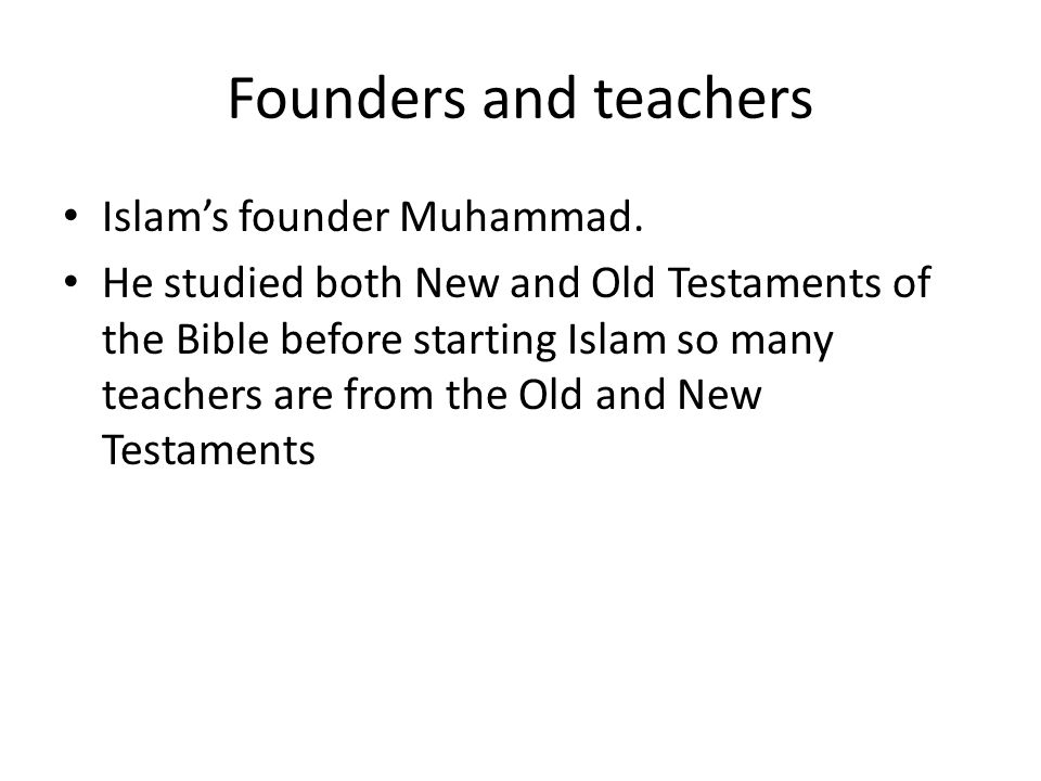 Founders and teachers Islam's founder Muhammad.