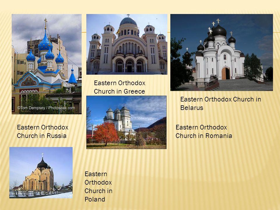 Eastern Orthodox Church in Russia Eastern Orthodox Church in Greece Eastern Orthodox Church in Romania Eastern Orthodox Church in Belarus Eastern Orthodox Church in Poland