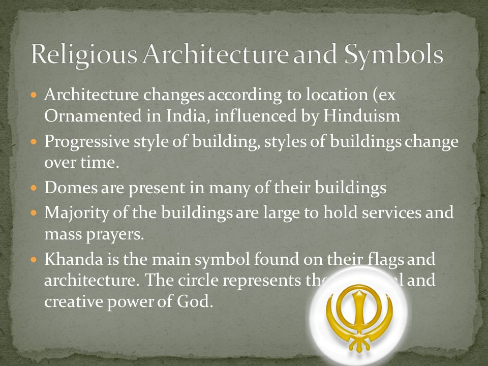 Architecture changes according to location (ex Ornamented in India, influenced by Hinduism Progressive style of building, styles of buildings change o