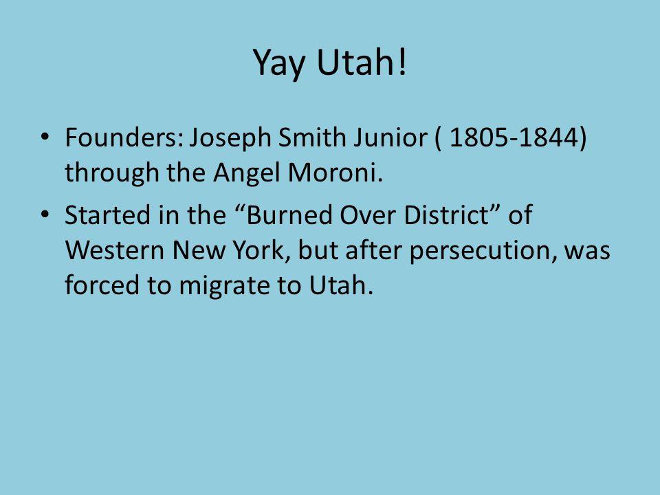 Yay Utah. Founders: Joseph Smith Junior ( 1805-1844) through the Angel Moroni.