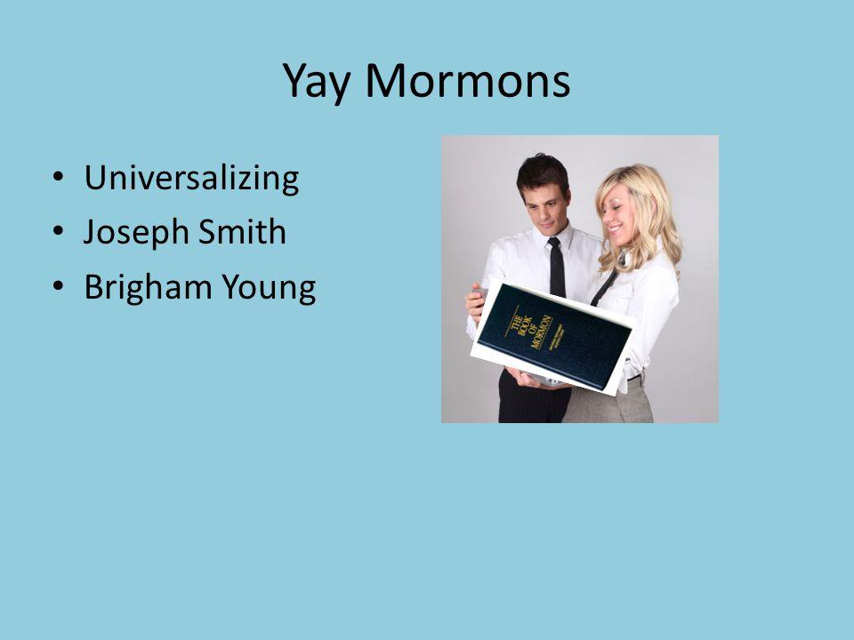 Yay Mormons Universalizing Joseph Smith Brigham Young