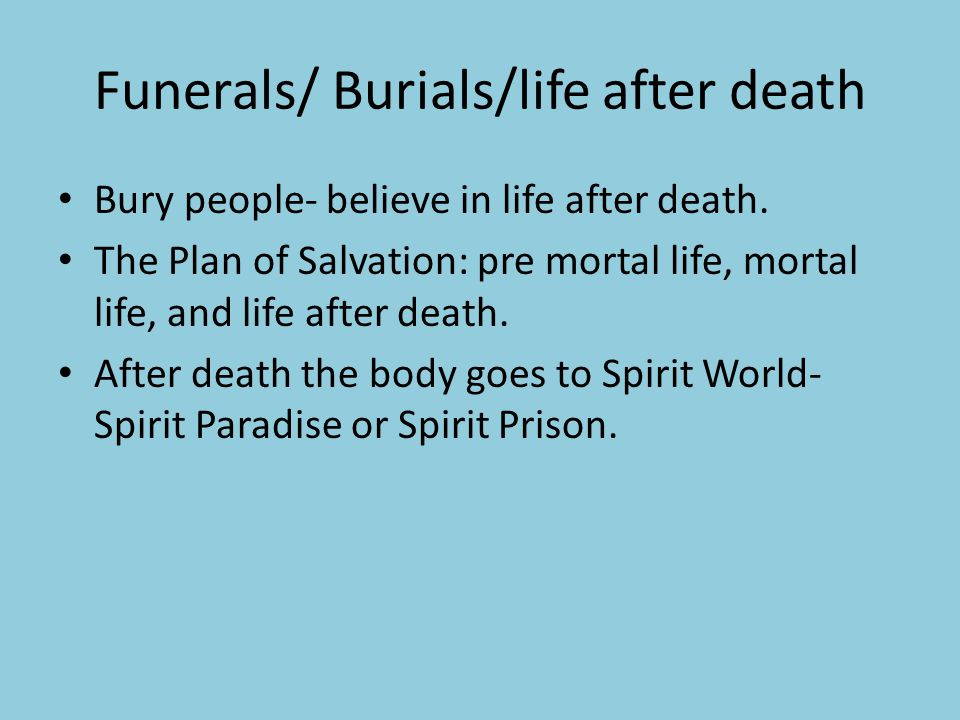 Funerals/ Burials/life after death Bury people- believe in life after death.