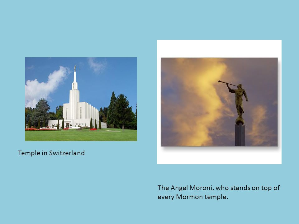 Temple in Switzerland The Angel Moroni, who stands on top of every Mormon temple.