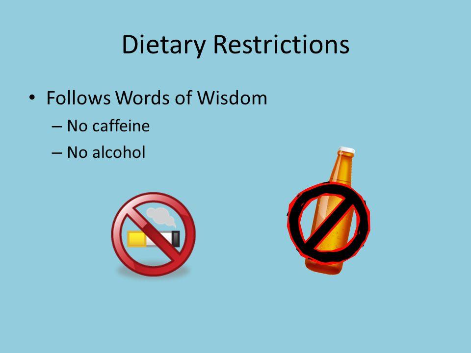 Dietary Restrictions Follows Words of Wisdom – No caffeine – No alcohol