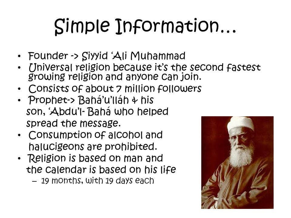 Simple Information… Founder -> Siyyid 'Ali Muhammad Universal religion because it's the second fastest growing religion and anyone can join. Consists