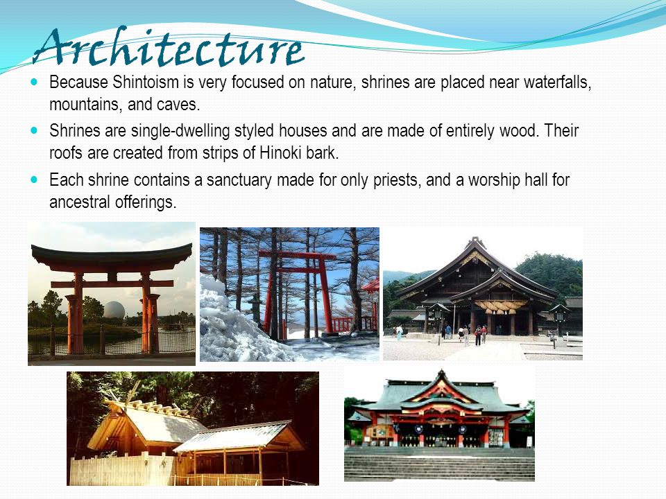 Architecture Because Shintoism is very focused on nature, shrines are placed near waterfalls, mountains, and caves.