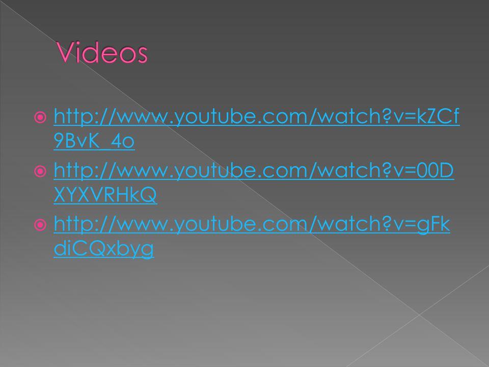  http://www.youtube.com/watch?v=kZCf 9BvK_4o http://www.youtube.com/watch?v=kZCf 9BvK_4o  http://www.youtube.com/watch?v=00D XYXVRHkQ http://www.you