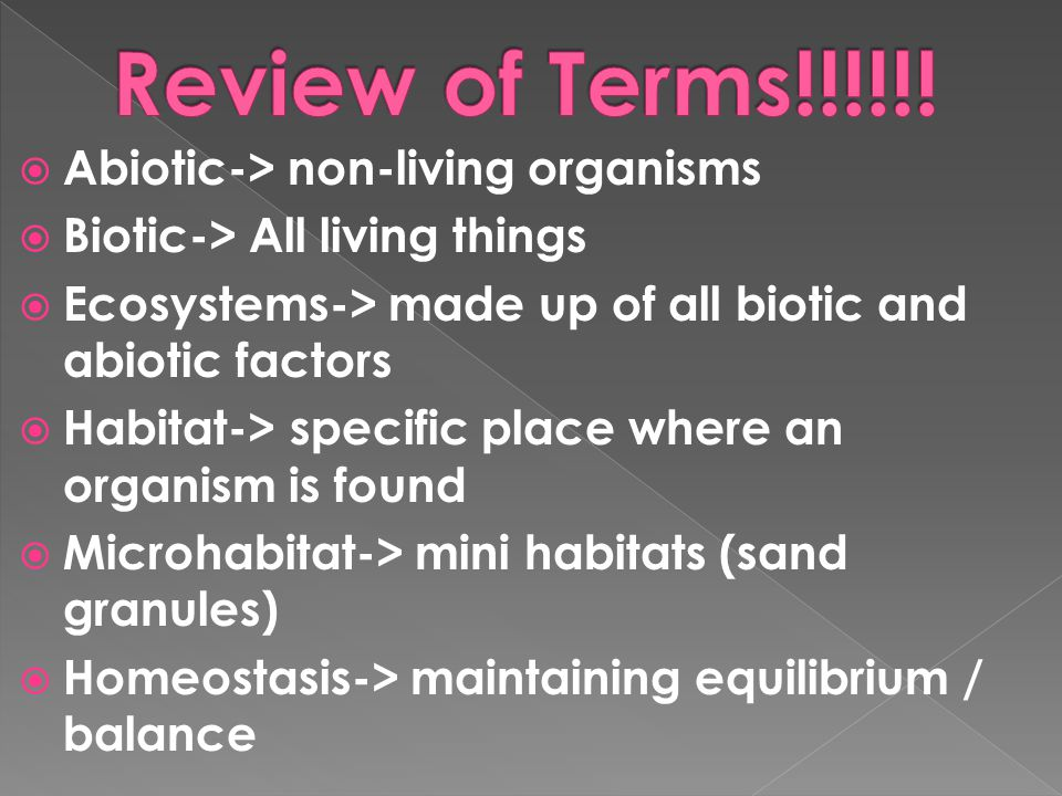  Abiotic-> non-living organisms  Biotic-> All living things  Ecosystems-> made up of all biotic and abiotic factors  Habitat-> specific place wher