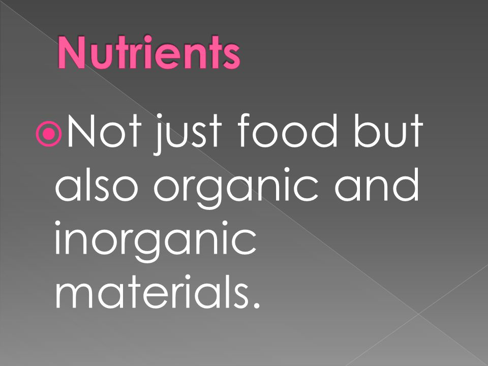  Not just food but also organic and inorganic materials.