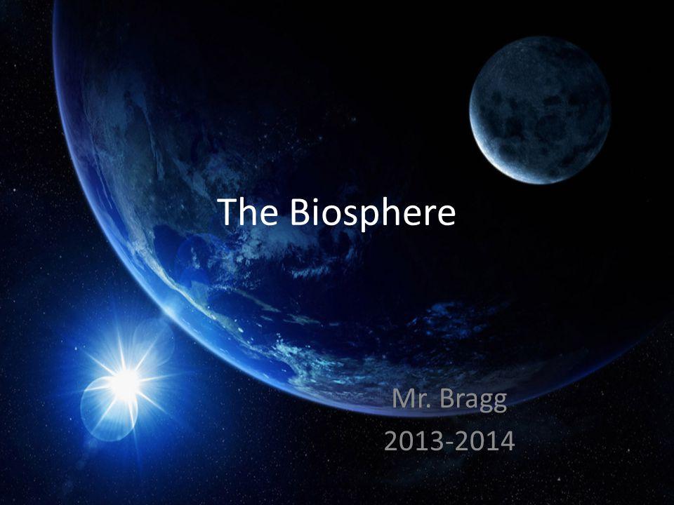 The Biosphere Mr. Bragg 2013-2014
