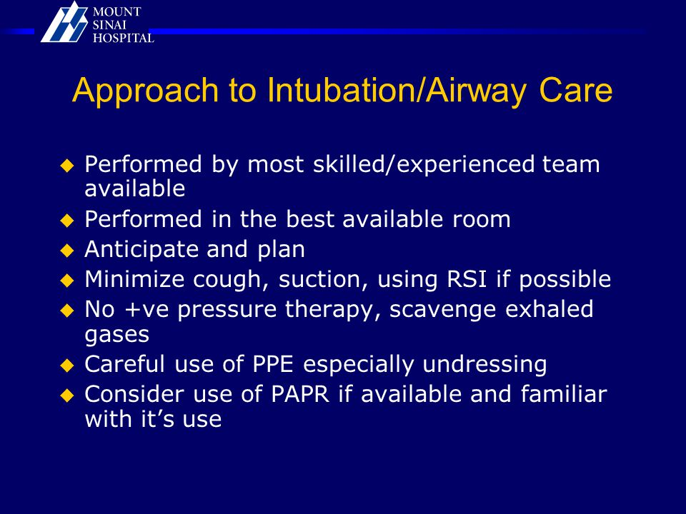 Approach to Intubation/Airway Care  Performed by most skilled/experienced team available  Performed in the best available room  Anticipate and plan