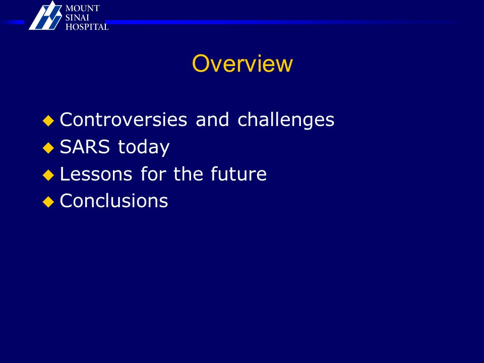 Overview  Controversies and challenges  SARS today  Lessons for the future  Conclusions