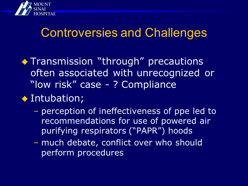 Controversies and Challenges  Transmission through precautions often associated with unrecognized or low risk case - .