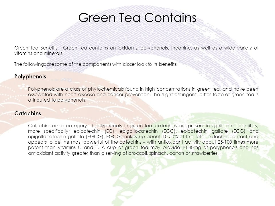 Green Tea Contains Green Tea Benefits - Green tea contains antioxidants, polyphenols, theanine, as well as a wide variety of vitamins and minerals.