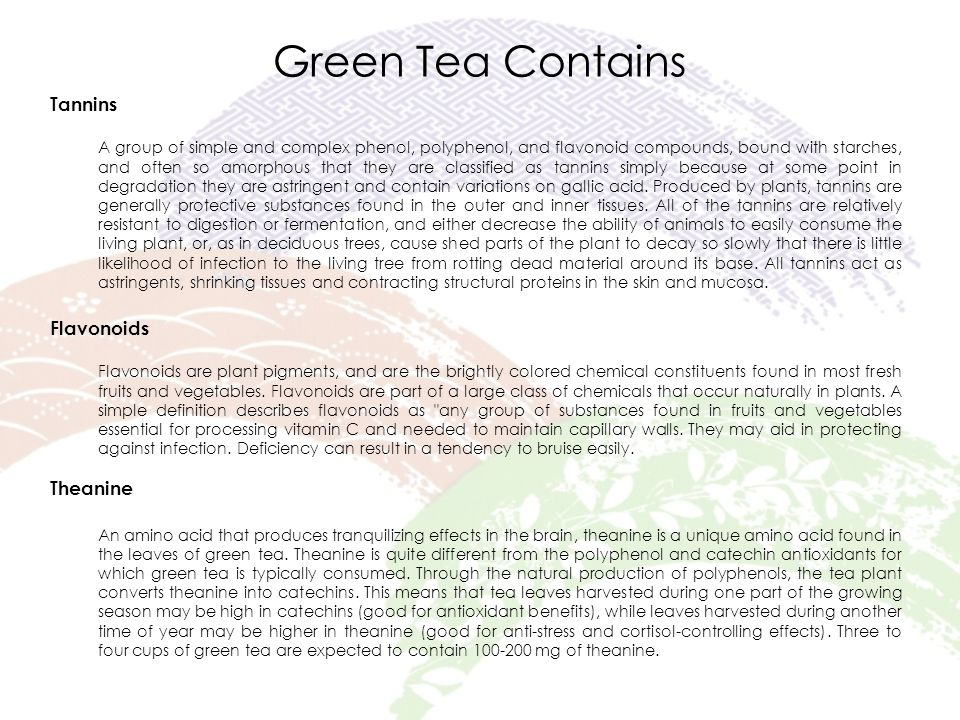Potential Benefits Anti-cancer properties Boosts mental alertness Boosts immune system Lowers chances of cognitive impairment Lowers stress hormone levels Effects on HIV Source from: http://en.wikipedia.org/wiki/Health_Benefits_of_Green_Teahttp://en.wikipedia.org/wiki/Health_Benefits_of_Green_Tea