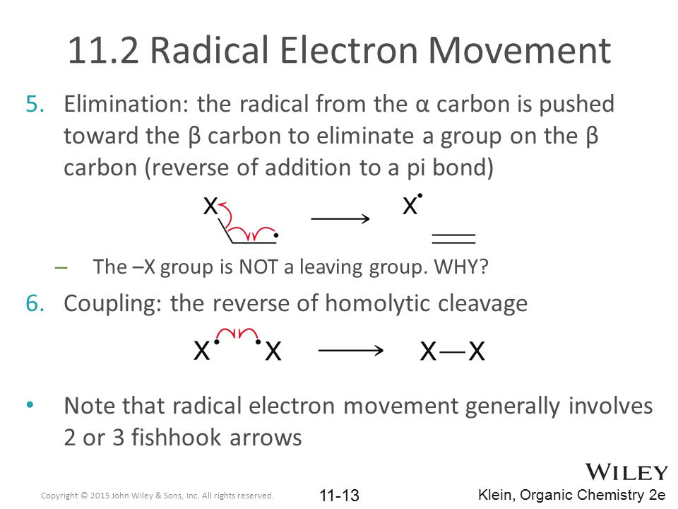 11.2 Radical Electron Movement 5.Elimination: the radical from the α carbon is pushed toward the β carbon to eliminate a group on the β carbon (revers