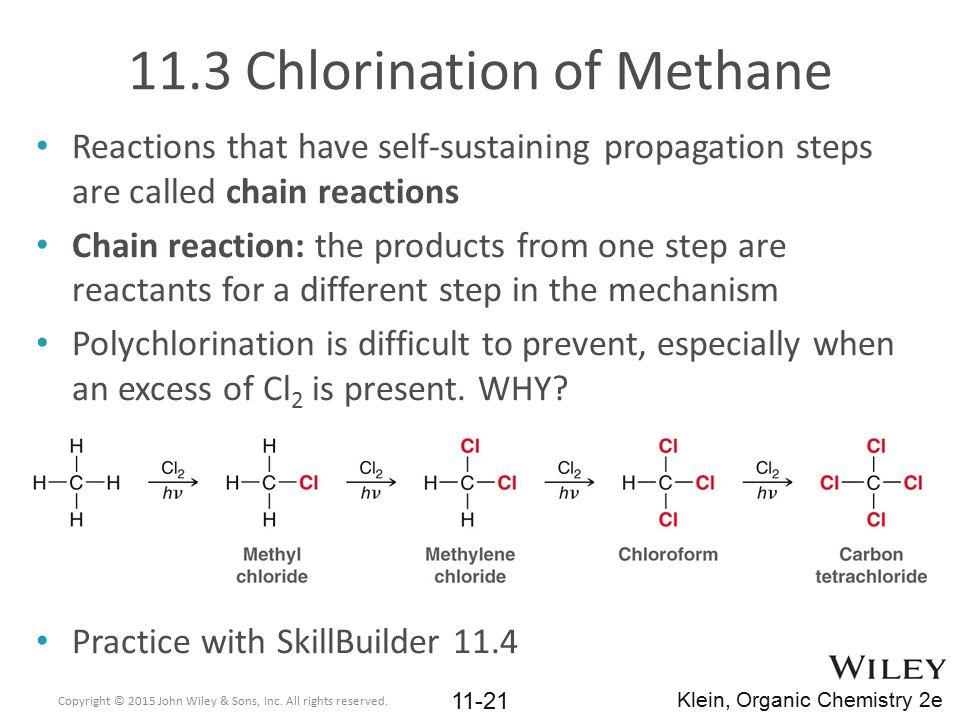 11.3 Chlorination of Methane Reactions that have self-sustaining propagation steps are called chain reactions Chain reaction: the products from one st