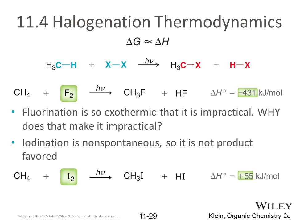 Fluorination is so exothermic that it is impractical. WHY does that make it impractical? Iodination is nonspontaneous, so it is not product favored 11