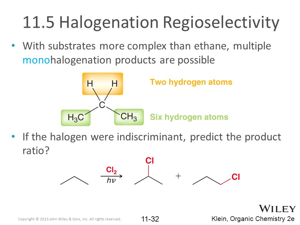 11.5 Halogenation Regioselectivity With substrates more complex than ethane, multiple monohalogenation products are possible If the halogen were indis
