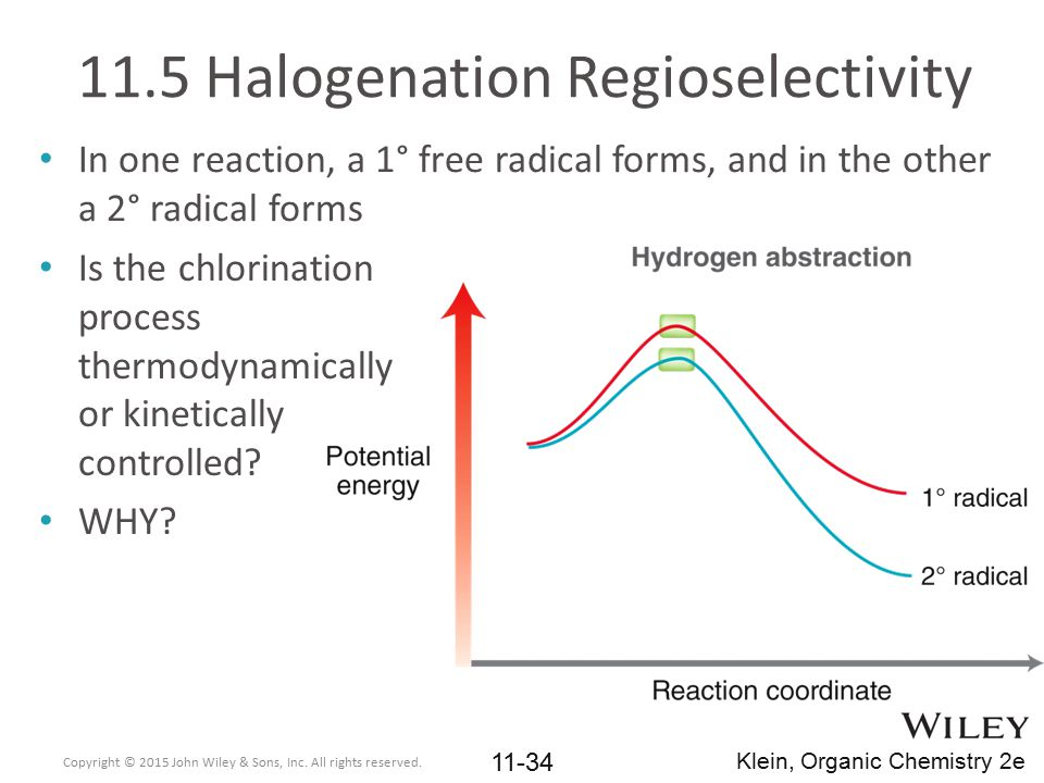 11.5 Halogenation Regioselectivity In one reaction, a 1° free radical forms, and in the other a 2° radical forms Is the chlorination process thermodyn