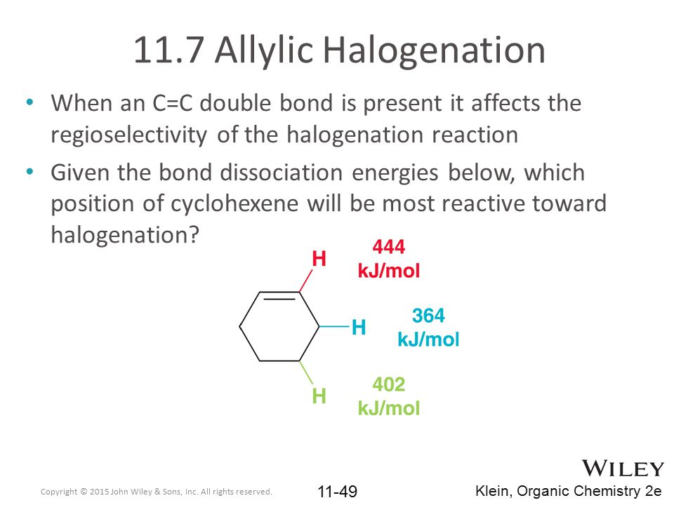 11.7 Allylic Halogenation When an C=C double bond is present it affects the regioselectivity of the halogenation reaction Given the bond dissociation