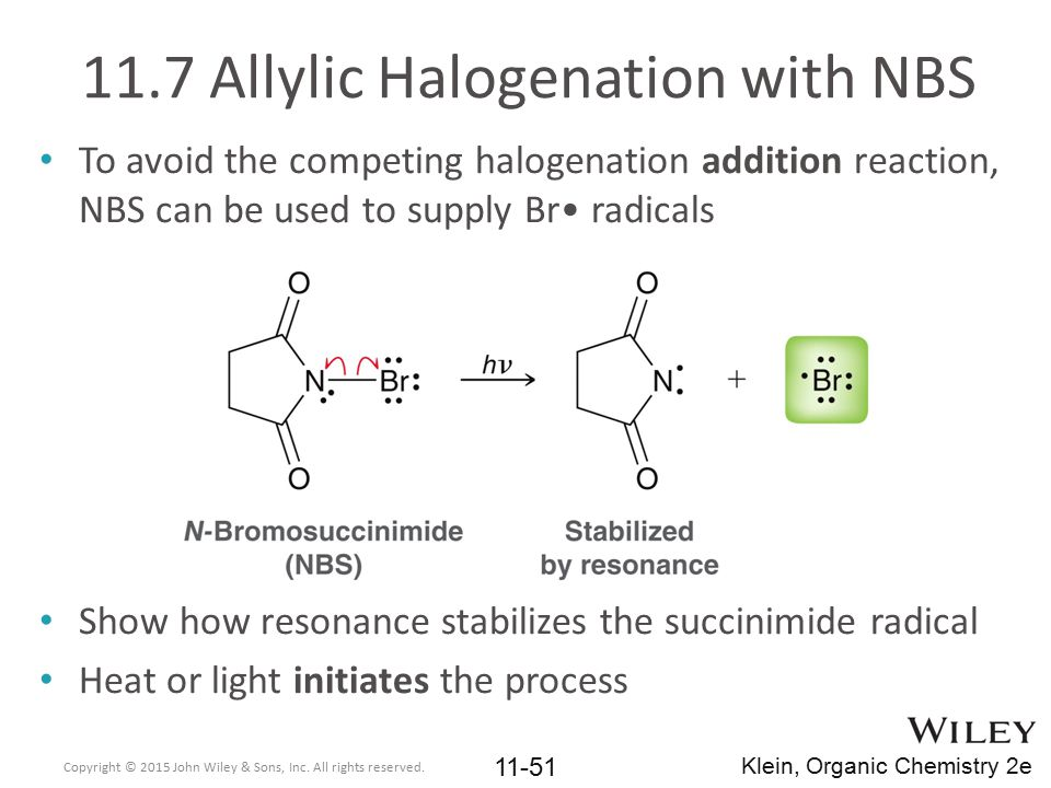 11.7 Allylic Halogenation with NBS To avoid the competing halogenation addition reaction, NBS can be used to supply Br radicals Show how resonance sta