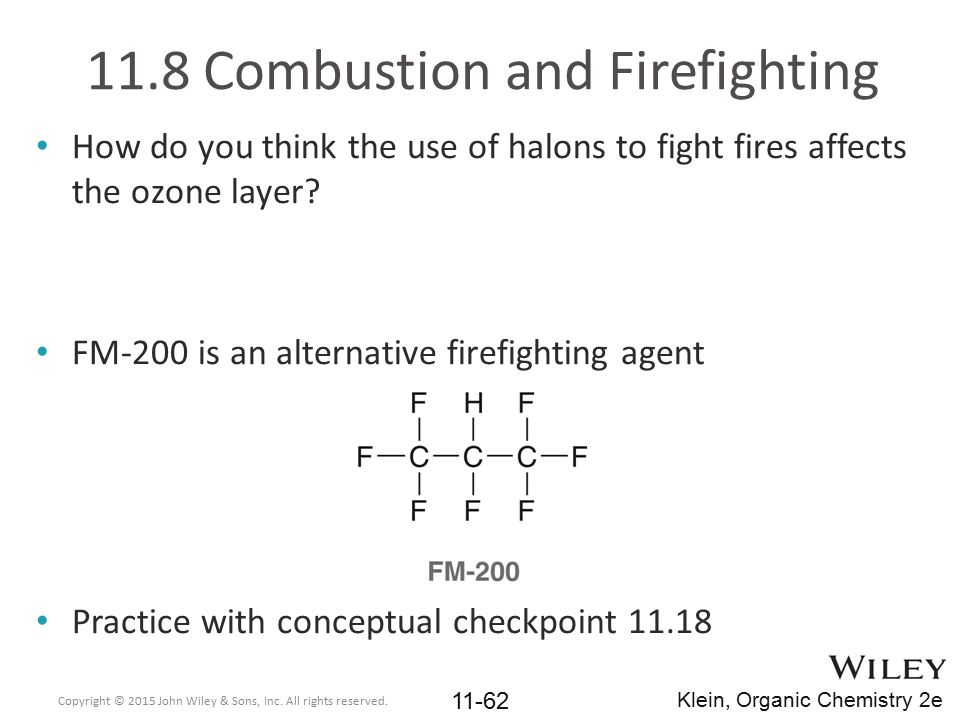 11.8 Combustion and Firefighting How do you think the use of halons to fight fires affects the ozone layer? FM-200 is an alternative firefighting agen